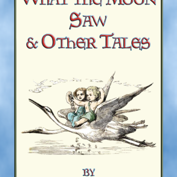 83 Classic Children's Illustrations by A. W. BAYES from WHAT THE MOON SAW AND OTHER STORIES by Hans Christian Andersen