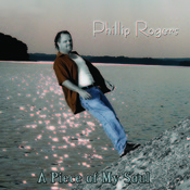 Phillip Rogers / A Piece of My Soul