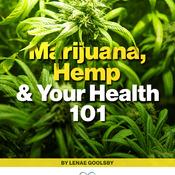 Marijuana, Hemp & Your Health 101