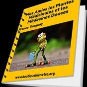 Mes Amies les Plantes Médicinales et les Médecines douces