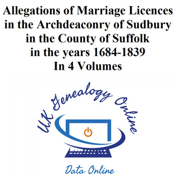 Allegations of Marriage Licences in the Archdeaconry of Sudbury in the County of Suffolk