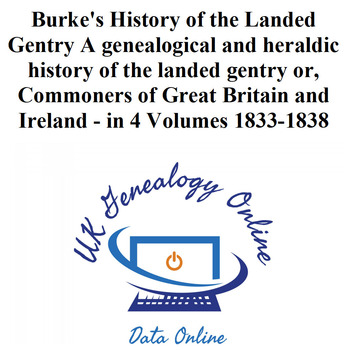 Burke's History of the Landed Gentry A genealogical and heraldic history of the landed gentry or, Commoners of Great Britain and Ireland