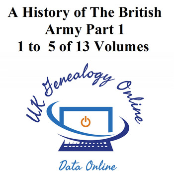 A History of The British Army - Part 1 - 1 to 5 of 13 Volumes