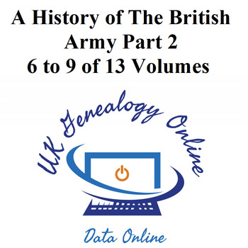 A History of The British Army - Part 2- Volumes 6 to 9 of 13 Volumes