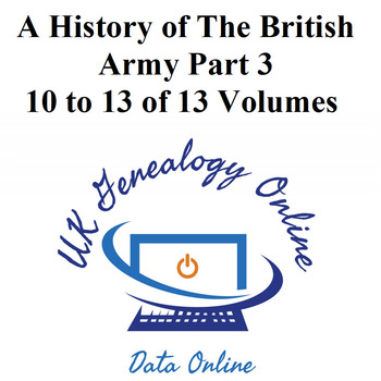 A History of The British Army - Part 3 - Volumes 10 to 13 of 13 Volumes