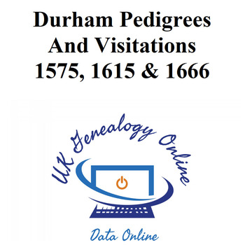 Durham Pedigrees And Visitations 1575, 1615 & 1666