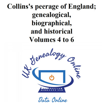 Collins's peerage of England; genealogical, biographical, and historical Volumes 4 to 6