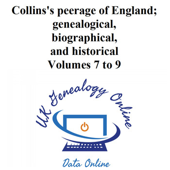 Collins's peerage of England; genealogical, biographical, and historical Volumes 7 to 9