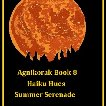 Agnikorak Book 8 Haiku Hues Summer Serenades