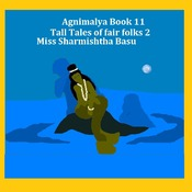 Agnimalya Book 11, Tall Tales of Fair Folks 2