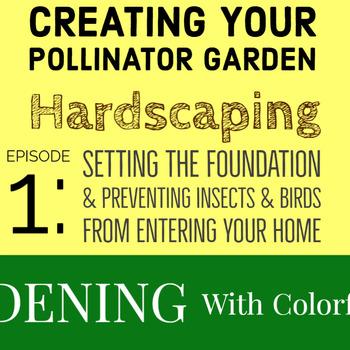 Creating Your Pollinator Garden - Hardscaping Episode 1