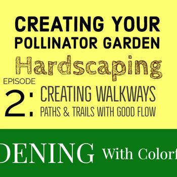 Creating Your Pollinator Garden - Hardscaping Episode 2