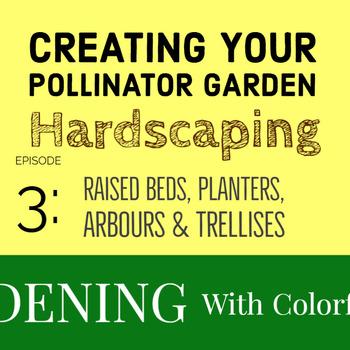 Creating Your Pollinator Garden - Hardscaping Episode 3
