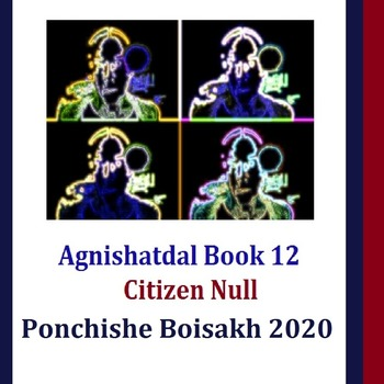 Agnishatdal Book 12, Ponchishe boisakh 2020, Citizen Null