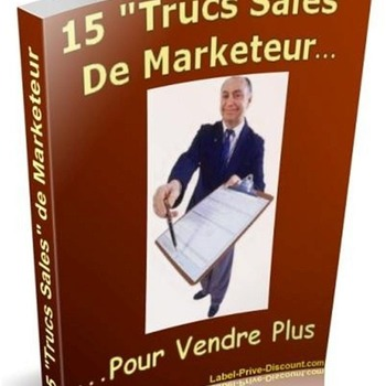 15 Trucs Sales de Marketeurs pour Vendre Plus.