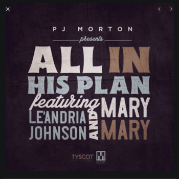 All In His Plan- PJ Morton feat Le'Andria Johnson and Mary Mary
