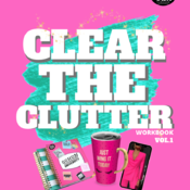 Clear The Clutter Workbook (Extra Bonus Pages) 40 page Workbook