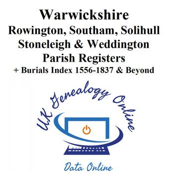 Warwickshire Rowington, Southam, Solihull Stoneleigh & Weddington Parish Registers + Burials Index 1556-1837 & Beyond
