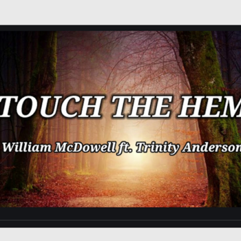Touch The Hem - William McDowell feat.  Trinity Anderson