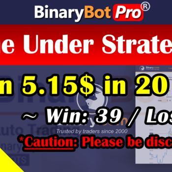 [Binary Bot Pro] The Under Strategy (14-Aug-2020)