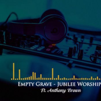 Empty Grave  -Jubilee Worship & Anthony Brown - instrumental