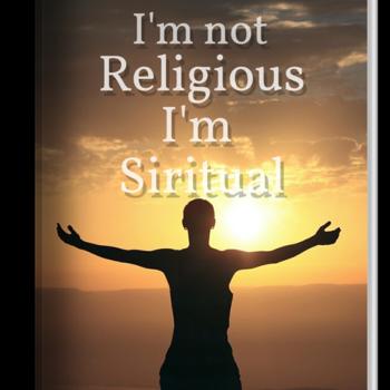 I'm not Religious I'm Spiritual
