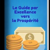 Le Guide Par Excellence vers la Prospérité (le ebook)