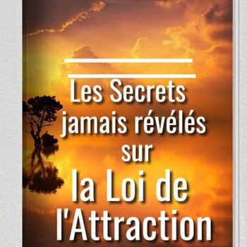 Les Secrets Jamais Révélés sur La Loi de l'Attraction